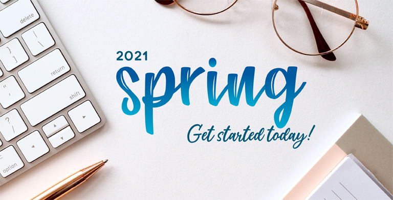 Image of desk with overlayed text 2021 Spring Get Started Today!